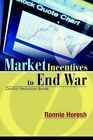 Market Incentives to End War Conflict Reduction Bonds 9780595294848