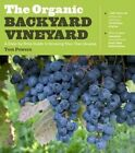 The Organic Backyard Vineyard a Step-by-step Guide to Growing Your Own Grapes B
