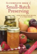 The Complete Book of Small-Batch Preserving : Over 300 Recipes to Use Year-Round