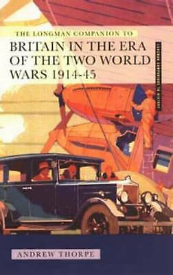 (Good)-Longman Companion to Britain in the Era of the Two World Wars 1914-45, Th