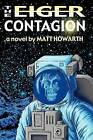 The Eiger Contagion by Matt Howarth (Paperback / softback, 2012)