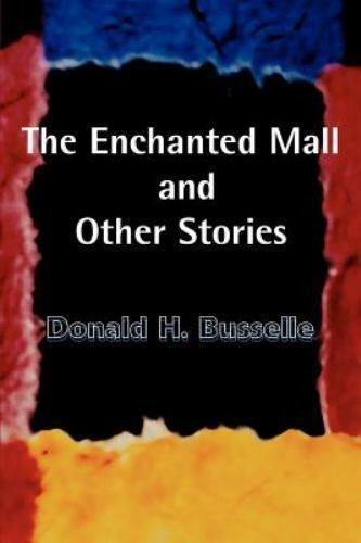 The Enchanted Mall and Other Stories by Donald H. Busselle (2000, Paperback)