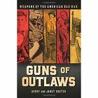 Guns of Outlaws: Weapons of the American Bad Man by Gerry Souter, Janet Souter (Hardback, 2014)