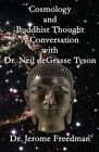 Cosmology and Buddhist Thought: A Conversation with Dr. Neil Degrasse Tyson by Dr Jerome Freedman (Paperback / softback, 2013)