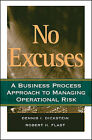 No Excuses: A Business Process Approach to Managing Operational Risk by Robert H. Flast, D.I. Dickstein (Hardback, 2009)