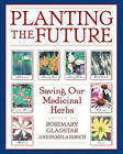 Planting the Future: Saving Our Medicinal Herbs by Inner Traditions Bear and Company (Paperback, 2000)