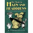 The Mode in Hats and Headdress: A Historical Survey with 190 Plates by R. Turner Wilcox (Paperback, 2008)