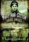 Mary Ann Cotton - Dark Angel: Britain's First Female Serial Killer by Martin Connolly (Paperback, 2016)