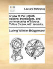 A View of the English Editions, Translations, and Commentaries of Marcus Tullius Cicero, with Remarks. by Ludwig Wilhelm Brggemann (Paperback / softback, 2010)