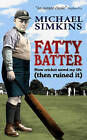 Fatty Batter: How Cricket Saved My Life (then Ruined It) by Michael Simkins (Paperback, 2007)