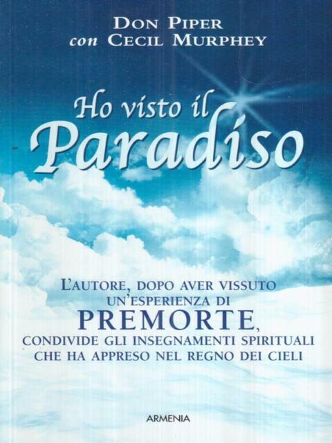 HO VISTO IL PARADISO  PIPER DON - MURPHEY CECIL ARMENIA 2011 L'UOMO E L'IGNOTO
