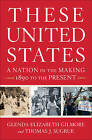 These United States: A Nation in the Making, 1890 to the Present by Glenda Elizabeth Gilmore (Hardback, 2015)
