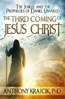 The Third Coming of Jesus Christ: The Jubilee and the Prophecies of Daniel Unveiled by Anthony Krajcik (Paperback / softback, 2014)
