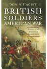 British Soldiers, American War: Voices from the American Revolution by Don N. Hagist (Paperback, 2014)