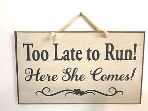 too late to run here she comes sign wedding decor wood plaque carry
