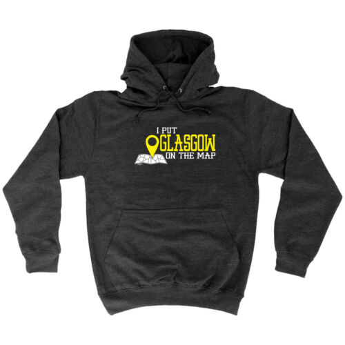 Glasgow I Put On The Map Funny Novelty Hoodie Hoody hooded Top