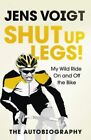 Shut up Legs!: My Wild Ride On and Off the Bike by Jens Voigt (Hardback, 2016)