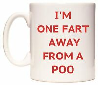 I'M ONE FART AWAY FROM A POO Mug - Funny Novelty Mug