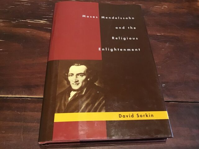Moses Mendelssohn and the Religious Enlightenment by David Sorkin (1996,...