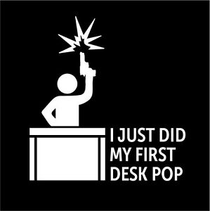 Details About I Just Did My First Desk Pop Funny The Other Guys Vinyl Decal Sticker