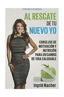 Al Rescate De Tu Nuevo Yo: Conse Jos De Motivacion Y Nutricion ... Free Shipping