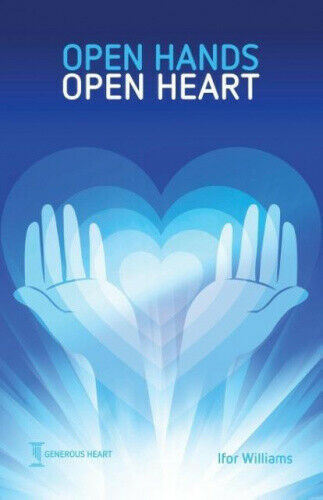 Open Hands Open Heart: Discovering God's Amazing Generosity.