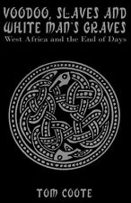 NEW Voodoo, Slaves and White Man's Graves: West Africa and the End of Days by To