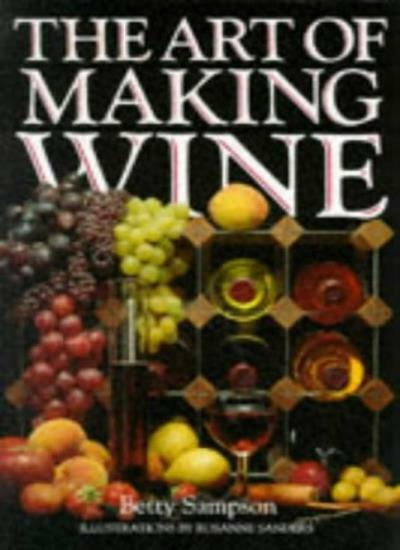 The Art of Making Wine,Betty Sampson, Rosanne Sanders