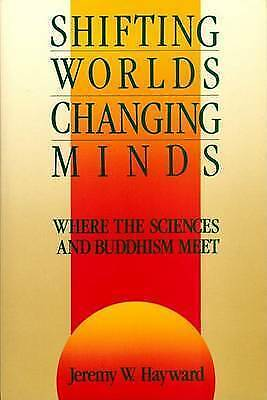 Shifting Worlds, Changing Minds: Where the Sciences and Buddhism Meet