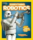 National Geographic Kids Everything Robotics: All the Photos, Facts, and Fun to Make You Race for Robots by National Geographic Society, Jennifer Swanson (Hardback, 2016)