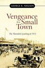 Vengeance in a Small Town The Thorndale Lynching of 1911 9781450287968