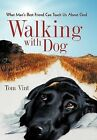 Walking with Dog: What Man's Best Friend Can Teach Us about God by Tom Vint (Hardback, 2011)