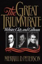 The Great Triumvirate : Webster, Clay, and Calhoun by Merrill D. Peterson...