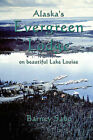 Alaska's Evergreen Lodge on Beautiful Lake Louise by Barney G. Sabo (Paperback, 2001)