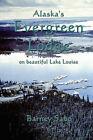 Alaska's Evergreen Lodge on Beautiful Lake Louise by Barney G. Sabo (Paperback, 2001)