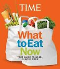 TIME What to Eat Now by Time Inc Home Entertaiment (Paperback, 2014)
