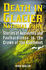 Death in Glacier National Park: Stories of Accidents and Foolhardiness in the Crown of the Continent by Randi Minetor (Paperback, 2016)