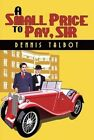 A Small Price to Pay, Sir by Dennis Talbot (Paperback, 2014)