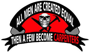 All men are created equal, a few become carpenters sticker, CC-38