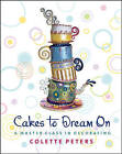 Cakes to Dream on: A Master Class in Decorating by Colette Peters (Hardback, 2004)