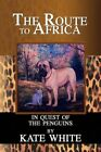 Route to Africa in Quest of The Penguins 9781436389747 by Kate White Paperback