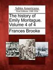 The History of Emily Montague. Volume 4 of 4 by Frances Brooke (Paperback / softback, 2012)