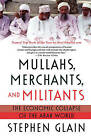 Mullahs, Merchants, and Militants: The Economic Collapse of the Arab World by Stephen J Glain (Paperback / softback, 2005)