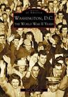 Images of America: Washington D. C. : The World War II Years by Paul Williams (2004, Paperback)