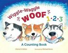 Wiggle-Waggle Woof 1, 2, 3: A Counting Book by Cherie B Stihler (Hardback, 2015)