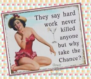 Hilariously-Funny-Retro-Wall-Sign-Womens-Humour-034-They-Say-Hard-Work-Never-034