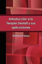 Introducción a la Terapia Gestalt y Sus Aplicaciones by Gianluca Sassu (2009,...