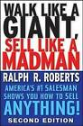 Walk Like a Giant, Sell Like a Madman: America's Number One Salesman Shows You How to Sell Anything by Ralph R. Roberts (Hardback, 2008)