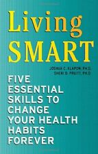 Living Smart : Five Essential Skills to Change Your Health Habits Forever by Sheri D. Pruitt and Joshua C. Klapow (2007, Paperback)