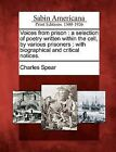 Voices from Prison: A Selection of Poetry Written Within the Cell, by Various Prisoners: With Biographical and Critical Notices. by Charles Spear (Paperback / softback, 2012)